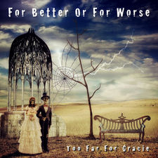 Too Far For Gracie - For better or for worse (single)