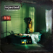 Injected - The Truth About You