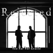 Too Far For Gracie - Rejected