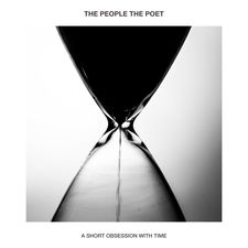 The People The Poet - A Short Obsession With Time