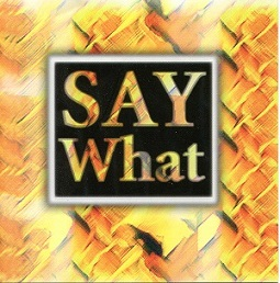 Say What - self-titled