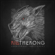 Kill the Kong - Juggernaut (Wolfpack) - Single