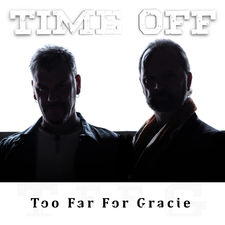 Too Far For Gracie - Time off (single)