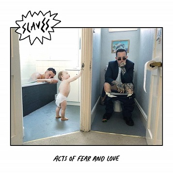 Slaves (UK) - Acts of fear and love