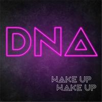 Wake Up Wake Up - DNA